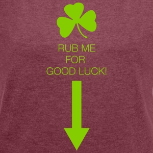 Rub Me for Good Luck - Women's Roll Cuff T-Shirt