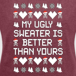 My Ugly Sweater Is Better Than Yours Tshirt - Women´s Roll Cuff T-Shirt
