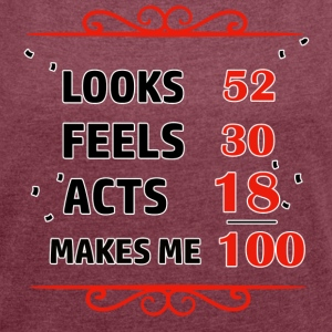 100 years and increasing in value - Women's Roll Cuff T-Shirt
