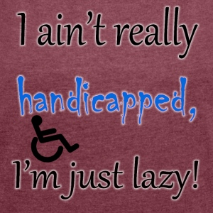 I ain't handicapped, i'm just lazy - Women´s Roll Cuff T-Shirt
