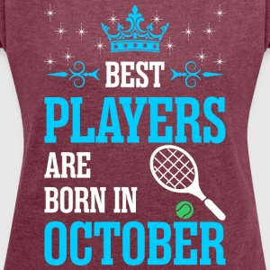 Best Players Are Born In October - Women´s Roll Cuff T-Shirt