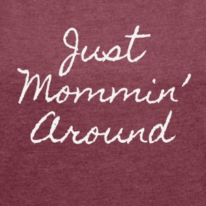 Just Mommin - Women's Roll Cuff T-Shirt