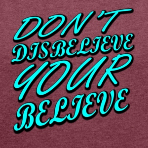 Don't Disbelieve Your Believe T-shirt - Women´s Rolled Sleeve Boxy T-Shirt