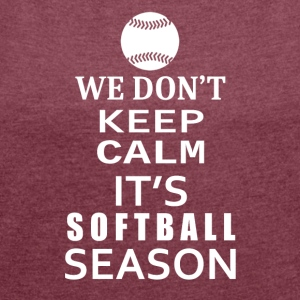 Softball-We Don't keep calm- Shirt, Hoodie Gift - Women´s Roll Cuff T-Shirt