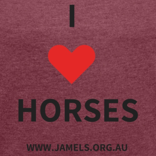 I Love Horses - Women's Roll Cuff T-Shirt
