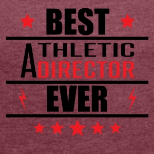Best Athletic Director Ever - Women´s Roll Cuff T-Shirt