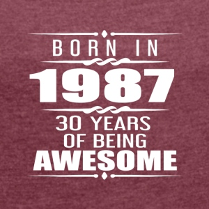 Born in 1987 30 Years of Being Awesome - Women´s Roll Cuff T-Shirt