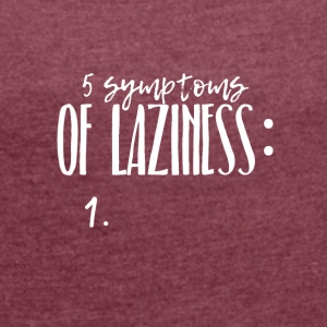 Five symptoms of Laziness - Women´s Roll Cuff T-Shirt