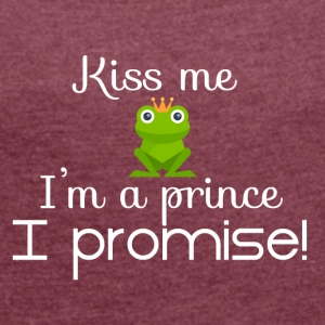Kiss me I'm a prince, I promise - Women's Roll Cuff T-Shirt