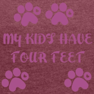 My Kids Have Four Feet - Women's Roll Cuff T-Shirt