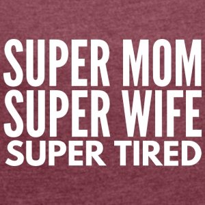 SuperMom SuperWife SuperTired - Women's Roll Cuff T-Shirt