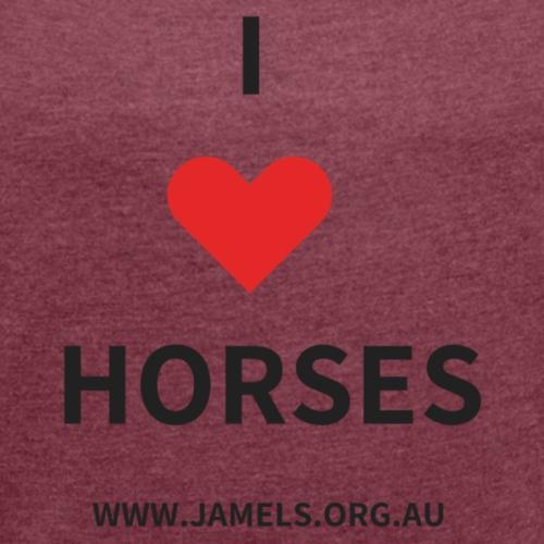 I Love Horses - Women's Roll Cuff T-Shirt