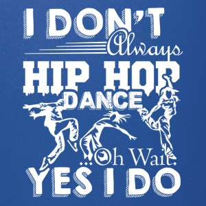 Always Hip Hop Dance Shirts - Full Color Mug