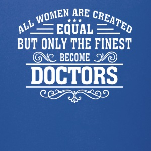 Only The Finest Become Doctor T Shirt - Full Color Mug