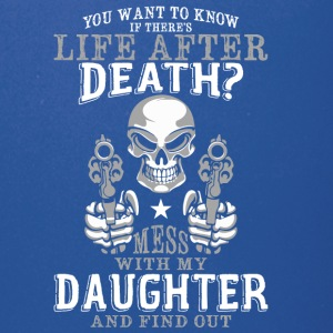 Mess With My Daughter And Find Out T Shirt - Full Color Mug