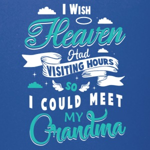 Heaven had visiting hours I could meet my grandma - Full Color Mug