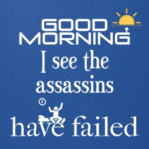 Good morning, I see the assassins have failed - Full Color Mug