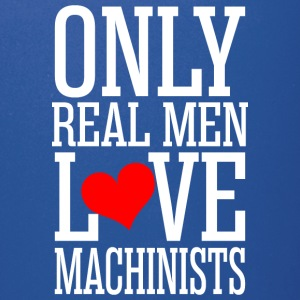 Only Real Men Love Machinists - Full Color Mug