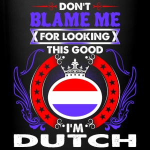 Dont Blame Me For Looking This Good Im Dutch - Full Color Mug