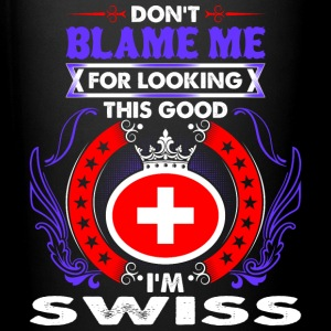 Dont Blame Me For Looking This Good Im Swiss - Full Color Mug