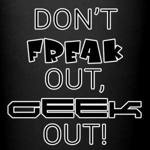 Don't Freak out, geek out! - Full Color Mug
