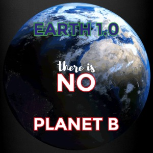Earth 1.0 - there is no Planet B - Full Color Mug