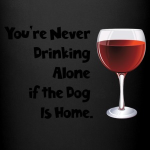 You're never drinking alone if the dog is home - Full Color Mug