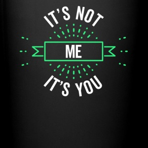 It's Not Me It's You Sarcastic Design - Full Color Mug