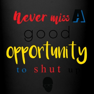 Never Miss a Good Opportunity to Shut up. - Full Color Mug