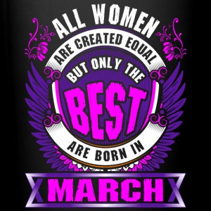 All Women Created Equal But Best Born In March - Full Color Mug