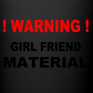 Warning! Girl Friend Material - Full Color Mug