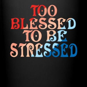 TOO BLESSED TO BE STRESSED - Full Color Mug