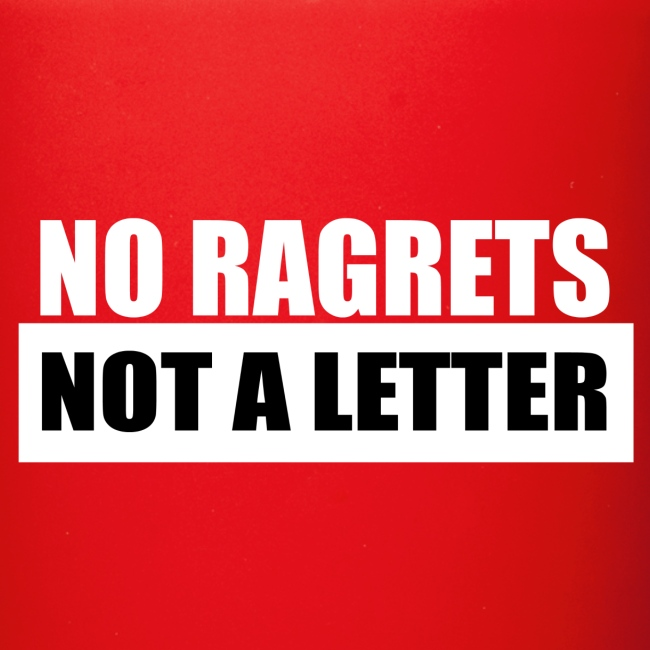 No Ragrets, Not a Letter