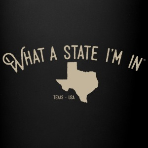 What a state I'm in. - Texas - Full Color Mug