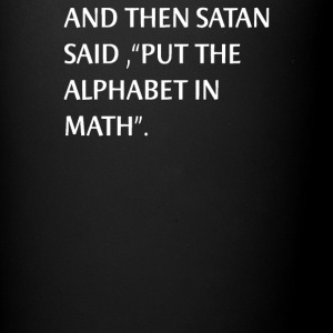 And Then Satan said Put The Alphabet In Math Scine - Full Color Mug