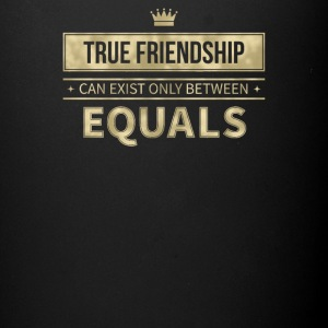 True friendship can exist only between equals - Full Color Mug