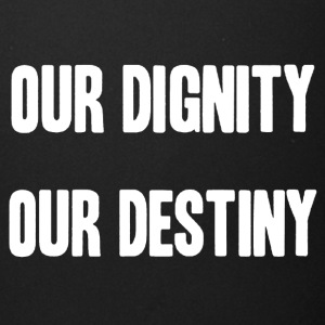 dignity is destiny shirt - Full Color Mug