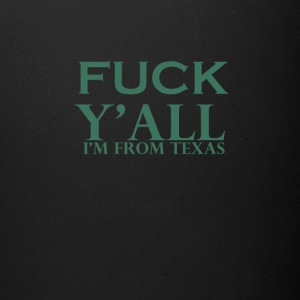 fuck you all i am from texas - Full Color Mug