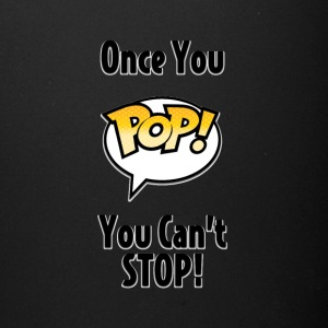 Once You Pop! You Can't Stop! (Black Text) - Full Color Mug