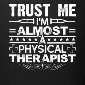 Trust Me I'm Almost A Physical Therapist Shirt - Full Color Mug