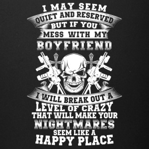 If you mess with my boyfriend I will break out - Full Color Mug