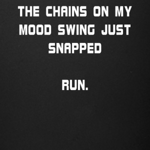 The Chains On My Mood Swing Just Snapped Run. - Full Color Mug