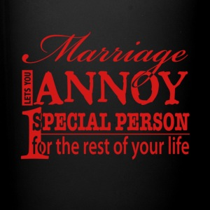Marriage Lets You Annoy One Special Person T Shirt - Full Color Mug