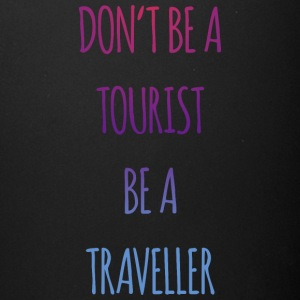 Don't be a tourist be a traveller. - Full Color Mug
