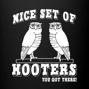 NICE SET OF HOOTERS YOU GOT THERE - Full Color Mug
