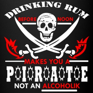 DRINKING RUM BEFORE NOON MAKES YOU A PIRATE NOT AN - Full Color Mug