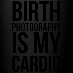 birth photography is my cardio - Full Color Mug
