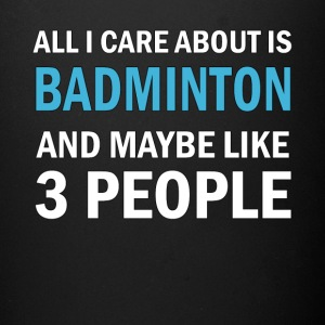 All I Care About is Badminton And Maybe Like 3 Peo - Full Color Mug