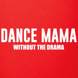 Dance Mama without the Drama Supportive Mom - Full Color Mug