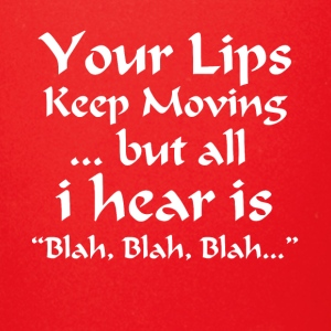 Your Lips Keep Moving But All I Hear Is Blah Blah - Full Color Mug